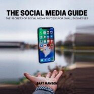 The social media guide - The secrets of social media sucess for small business (Unabridged)