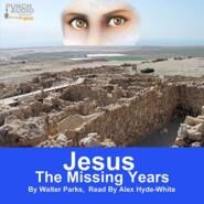 Jesus: The Missing Years (Unabridged)