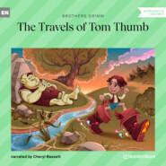 The Travels of Tom Thumb (Ungekürzt)