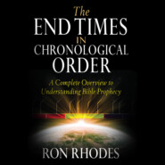 The End Times in Chronological Order - A Complete Overview to Understanding Bible Prophecy (Unabridged)