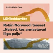 """Lühikokkuvõte Robin Norwoodi teosest \""""Naised, kes armastavad liiga palju\"""""""