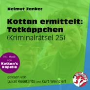 Totkäppchen - Kottan ermittelt - Kriminalrätseln, Folge 25 (Ungekürzt)
