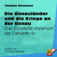 Die Donauländer und die Kriege an der Donau - Das Römische Imperium der Caesaren, Band 6 (Ungekürzt)