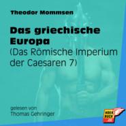 Das griechische Europa - Das Römische Imperium der Caesaren, Band 7 (Ungekürzt)