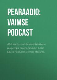 #16 Kuidas suhtlemisel tekkivate pingetega paremini toime tulla? Laura Põldvere ja           Anna Haasma.