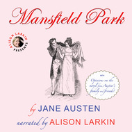 Mansfield Park - With Opinions on the Novel from Austen\'s Family and Friends (Unabridged)