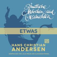 H. C. Andersen: Sämtliche Märchen und Geschichten, Etwas