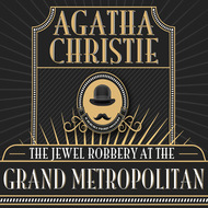 Hercule Poirot, The Jewel Robbery at the Grand Metropolitan (Unabridged)