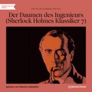Der Daumen des Ingenieurs - Sherlock Holmes Klassiker, Folge 7 (Ungekürzt)