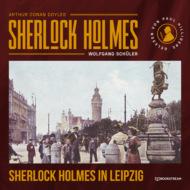 Sherlock Holmes in Leipzig (Ungekürzt)