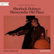 Sherlock Holmes: Shoscombe Old Place (Ungekürzt)