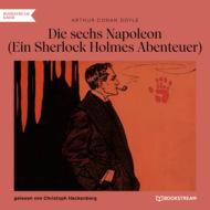 Die sechs Napoleons - Ein Sherlock Holmes Abenteuer (Ungekürzt)