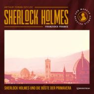 Sherlock Holmes und die Büste der Primavera (Ungekürzt)