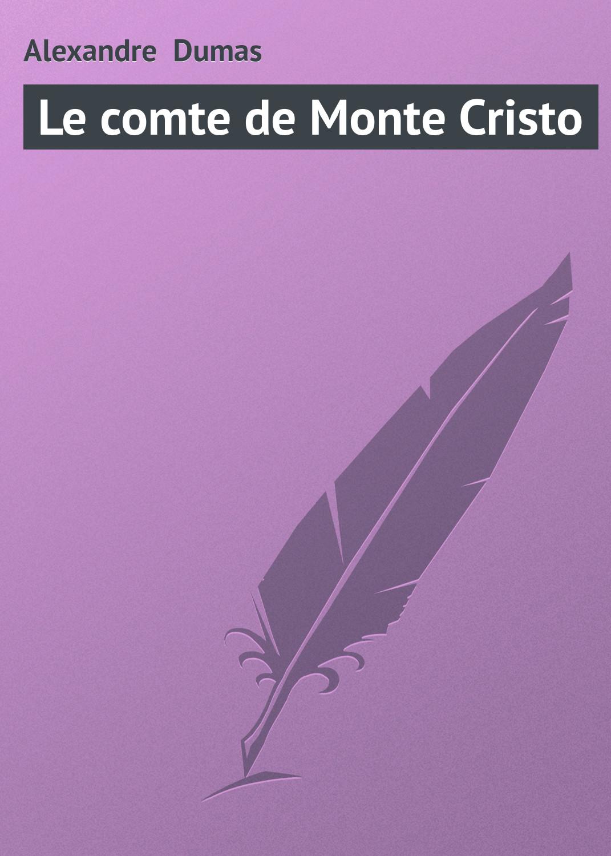 Alexandre Dumas Le comte de Monte Cristo alexandre dumas le comte de monte cristo