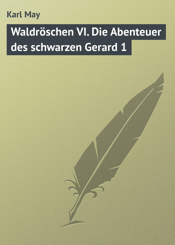 Karl May Waldröschen VI. Die Abenteuer des schwarzen Gerard 1 karl may waldröschen iii matavese der fürst des felsens teil 1
