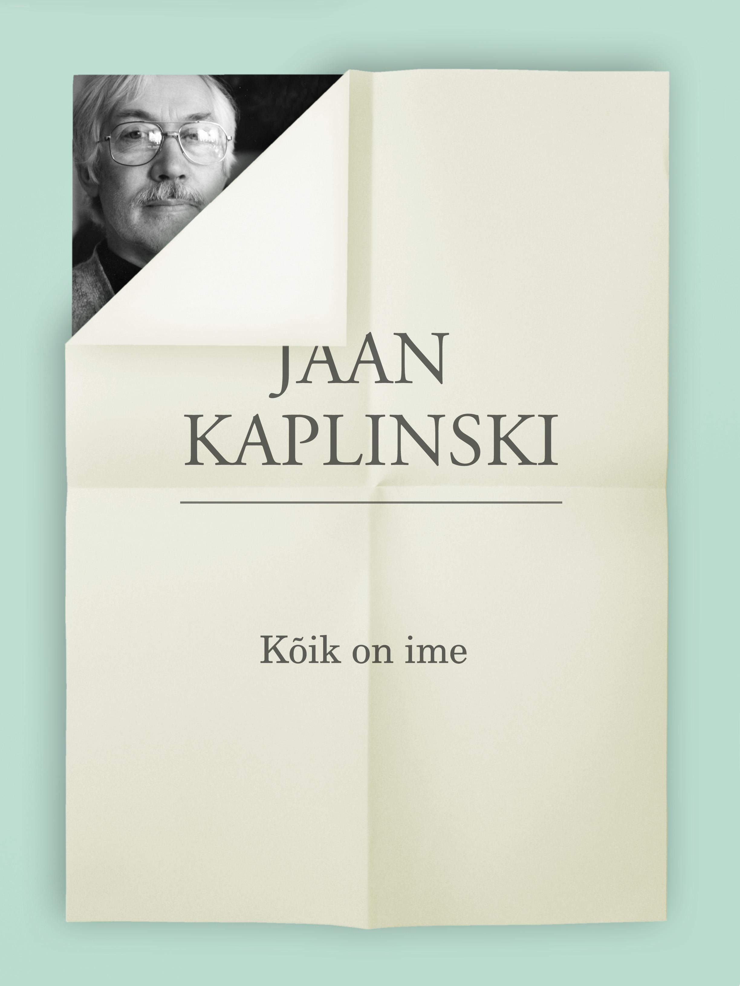 Jaan Kaplinski Kõik on ime
