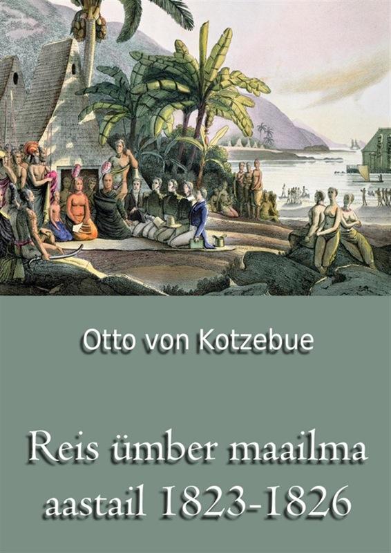 Otto von Kotzebue Reis ümber maailma aastail 1823-1826 цены онлайн