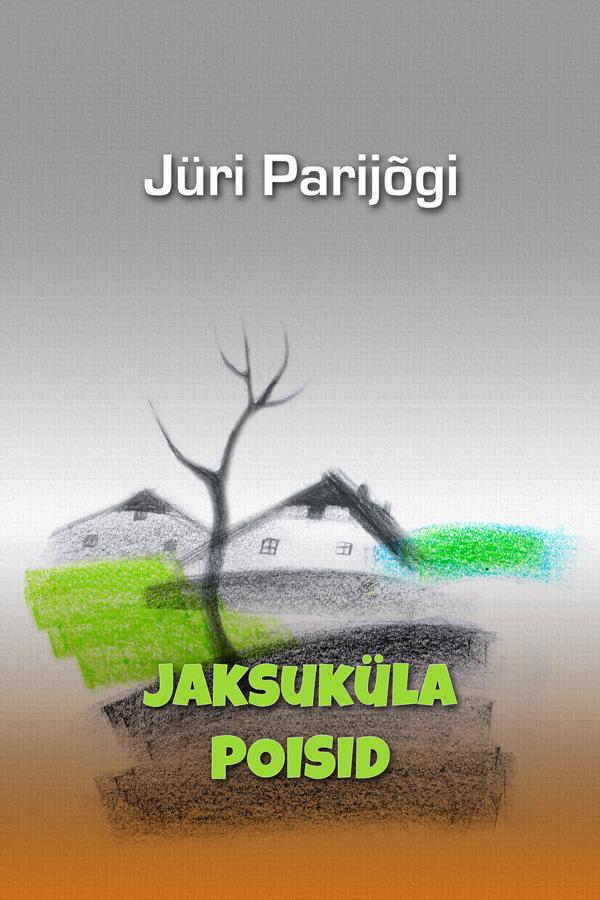Jüri Parijõgi Jaksuküla poisid jüri parijõgi teotahtelised poisid isbn 9789949515202