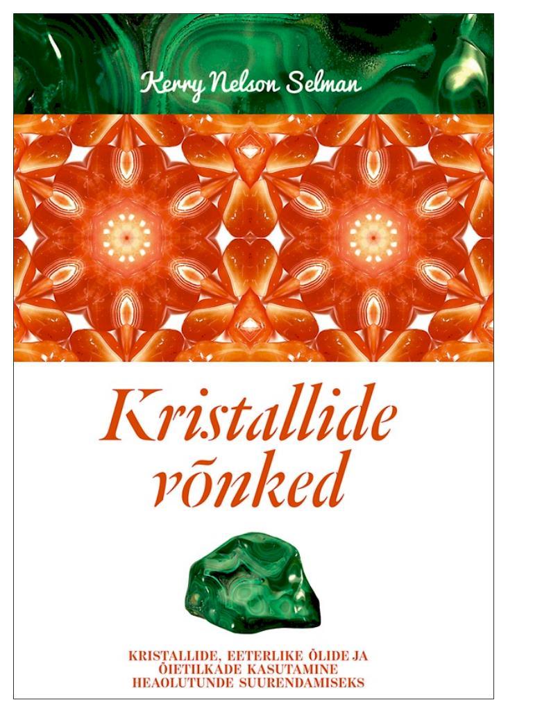 Kerry Nelson Selman Kristallide võnked. Kristallide, eeterlike õlide ja õietilkade kasutamine heaolutunde suurendamiseks reeli reinaus kivid tulnukad ja sekt