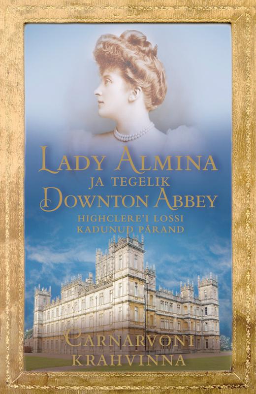 Carnarvoni Krahvinna Lady Almina ja tegelik Downton Abbey nicola cornick leedi ja lord