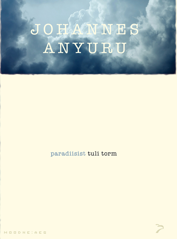 """Johannes Anyuru Paradiisist tuli torm. Sari """"Moodne aeg"""""""