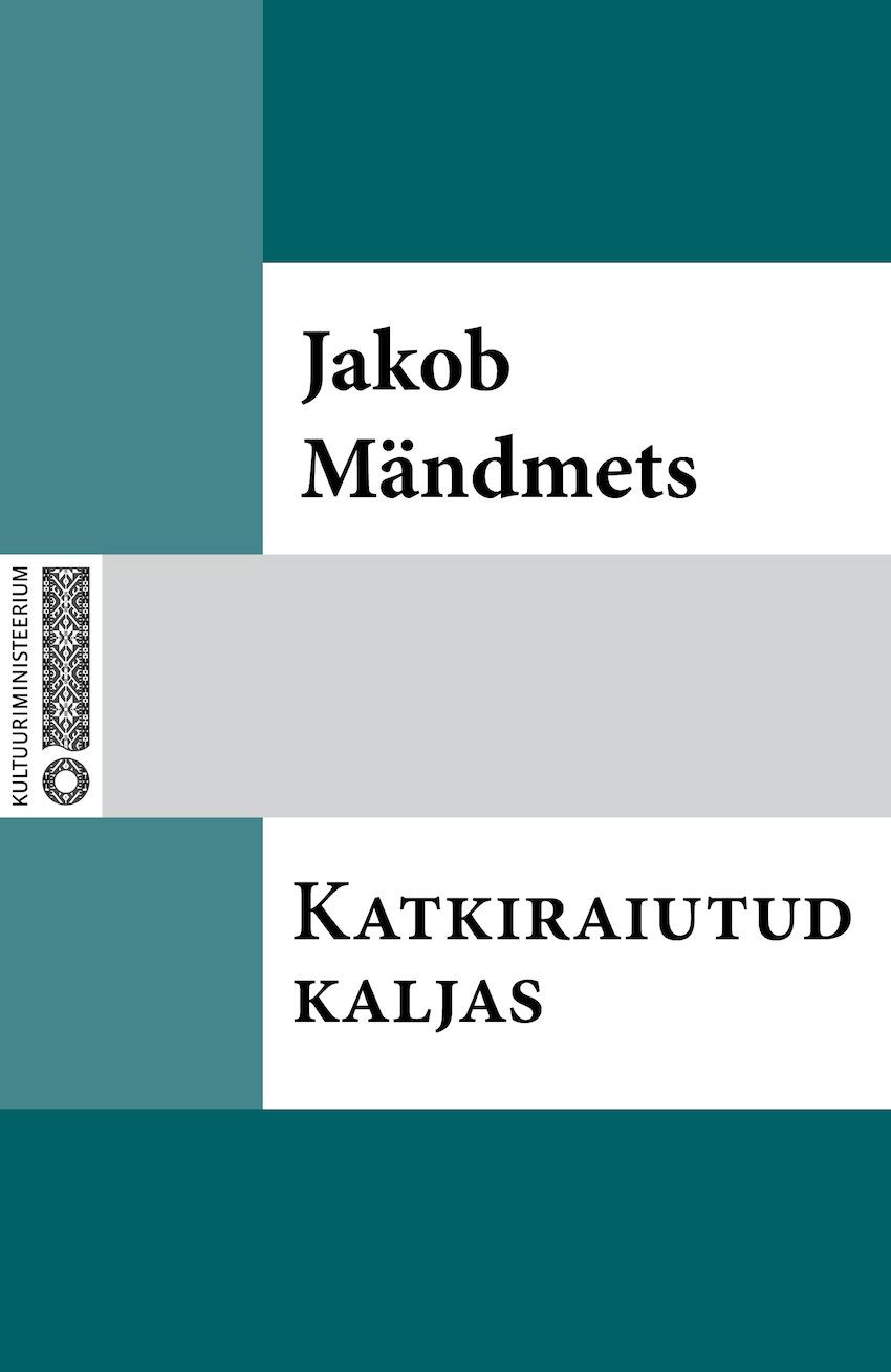 Jakob Mändmets Katkiraiutud kaljas jakob mändmets inimene ei ole jahiloom