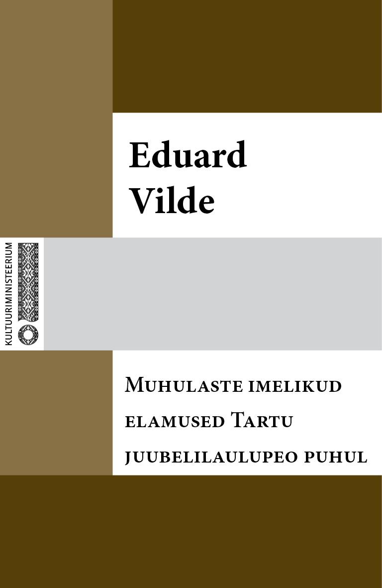 Эдуард Вильде Muhulaste imelikud elamused Tartu juubelilaulupeo puhul eduard vilde jumala tahe