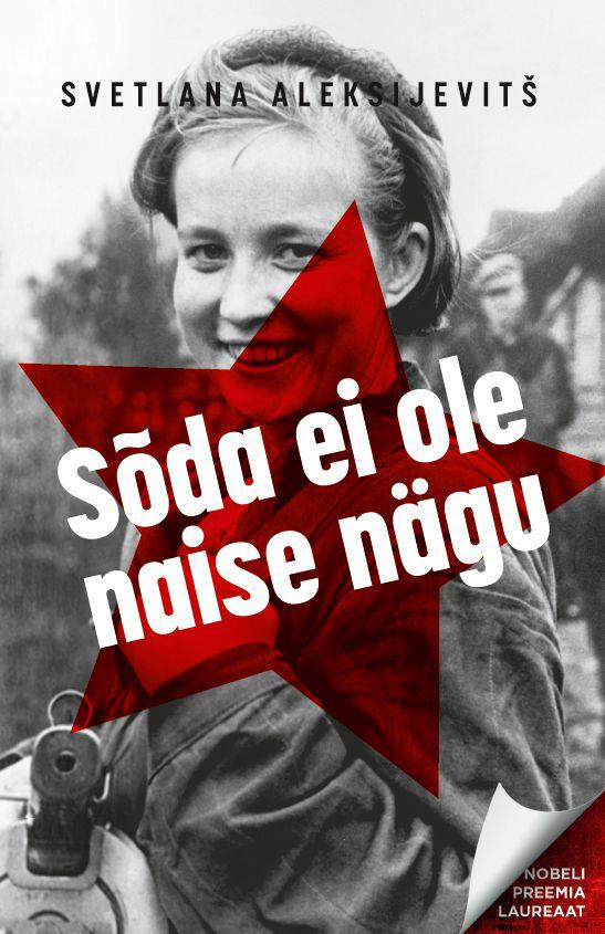 Svetlana Aleksijevitš Sõda ei ole naise nägu svetlana aleksijevitš sõda ei ole naise nägu