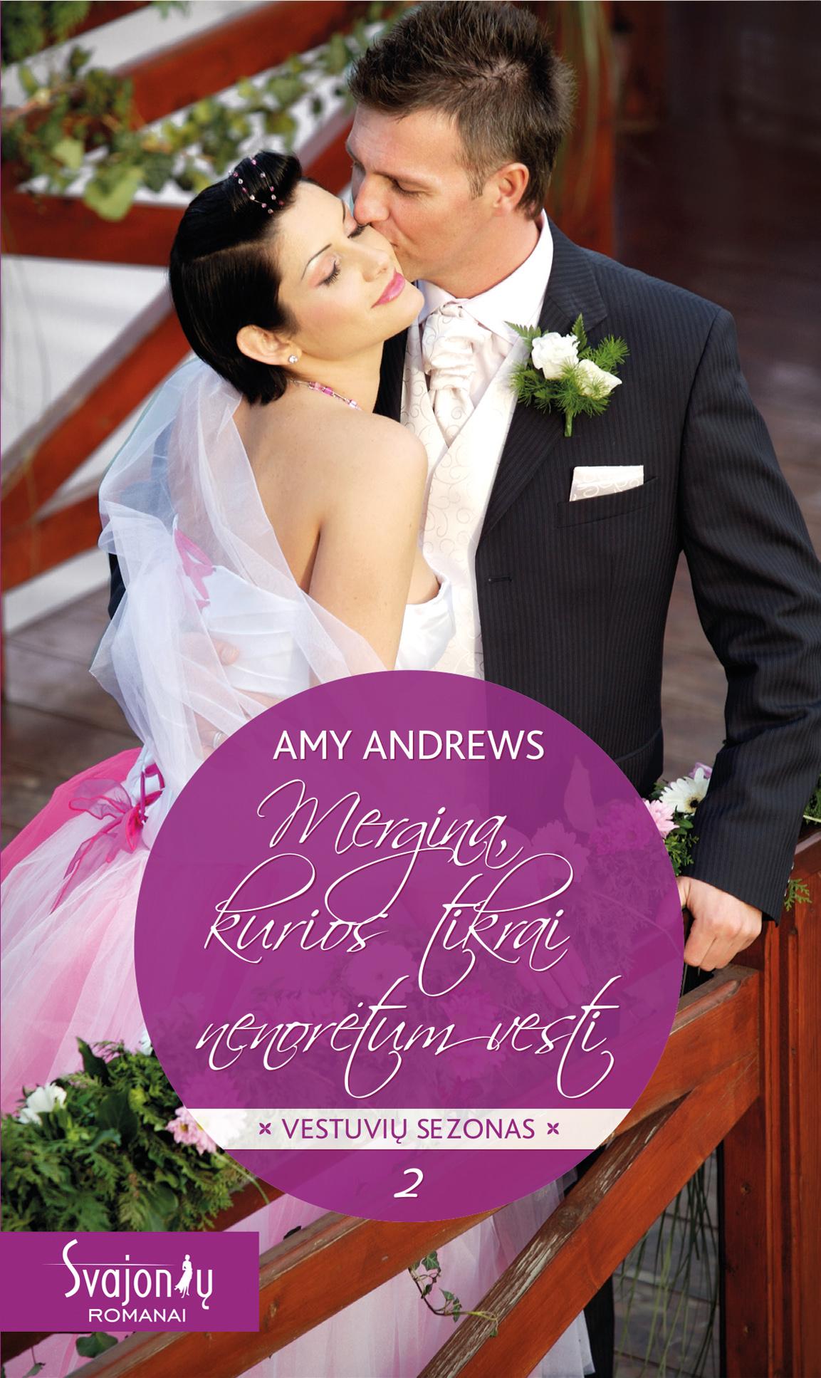 Amy Andrews Mergina, kurios tikrai nenorėtum vesti