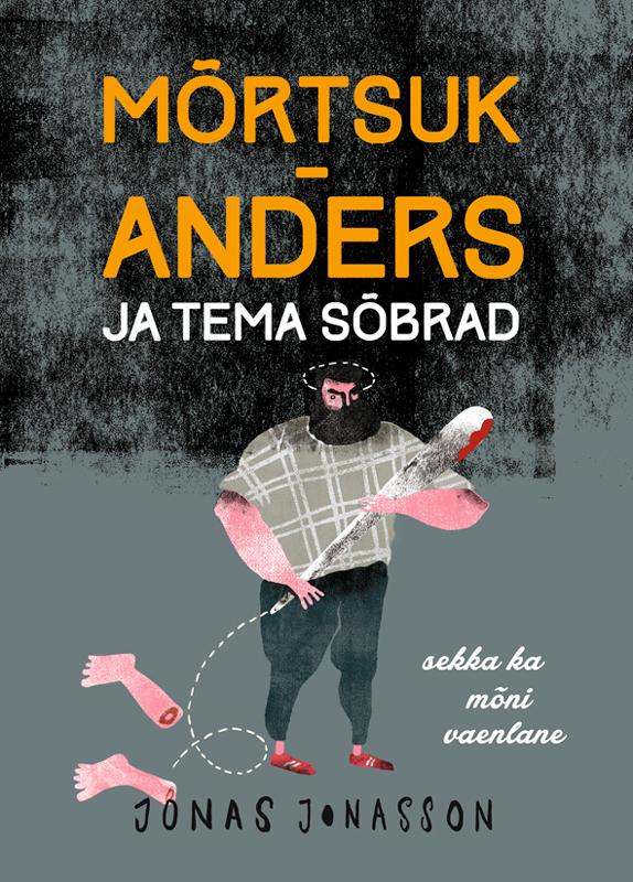 Jonas Jonasson Mõrtsuk-Anders ja tema sõbrad (sekka ka mõni vaenlane) цены онлайн