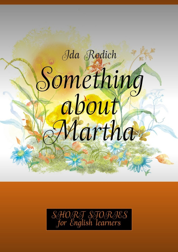 Ida Rodich Something about Martha. Short stories for English learners chekhov s short stories bilingual chinese and english world famous novel learn chinese hanzi best book