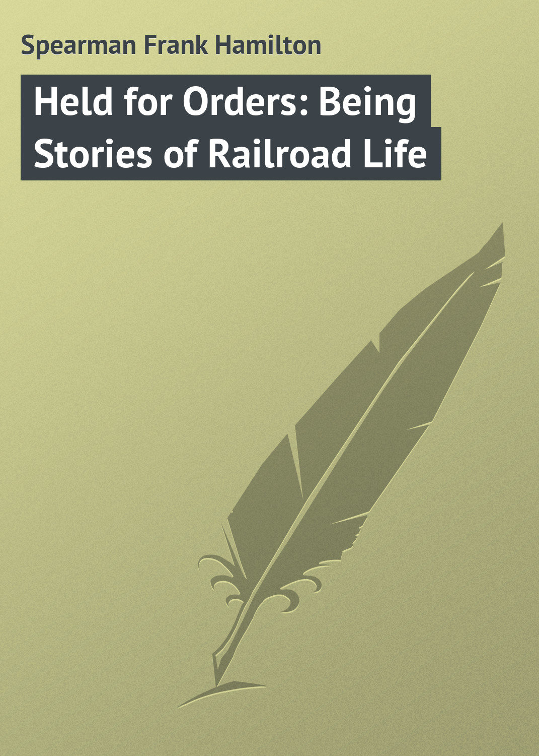 Spearman Frank Hamilton Held for Orders: Being Stories of Railroad Life international orders