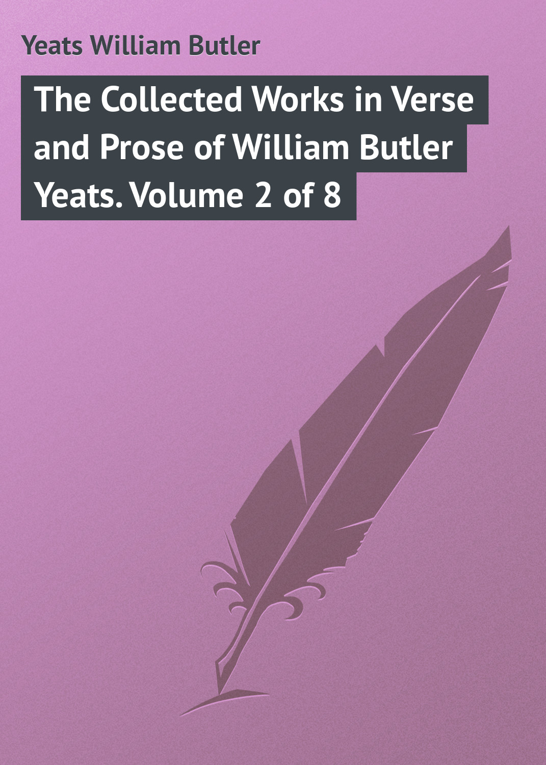William Butler Yeats The Collected Works in Verse and Prose of William Butler Yeats. Volume 2 of 8 william butler yeats the tables of the law