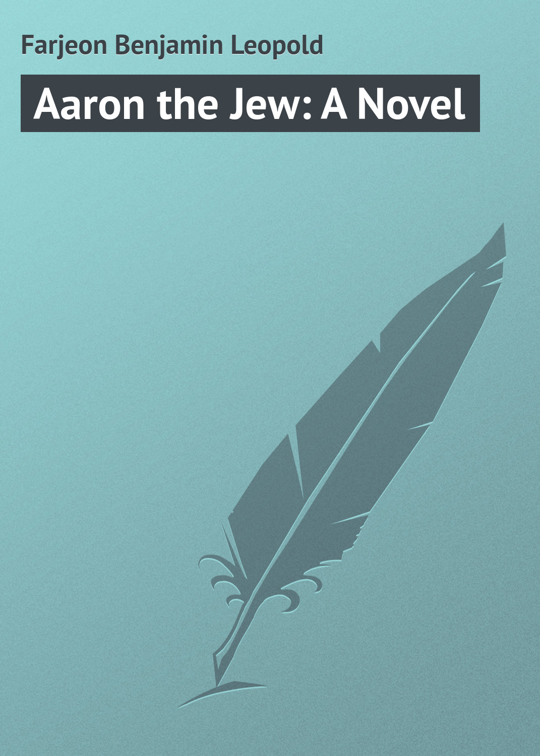Farjeon Benjamin Leopold Aaron the Jew: A Novel