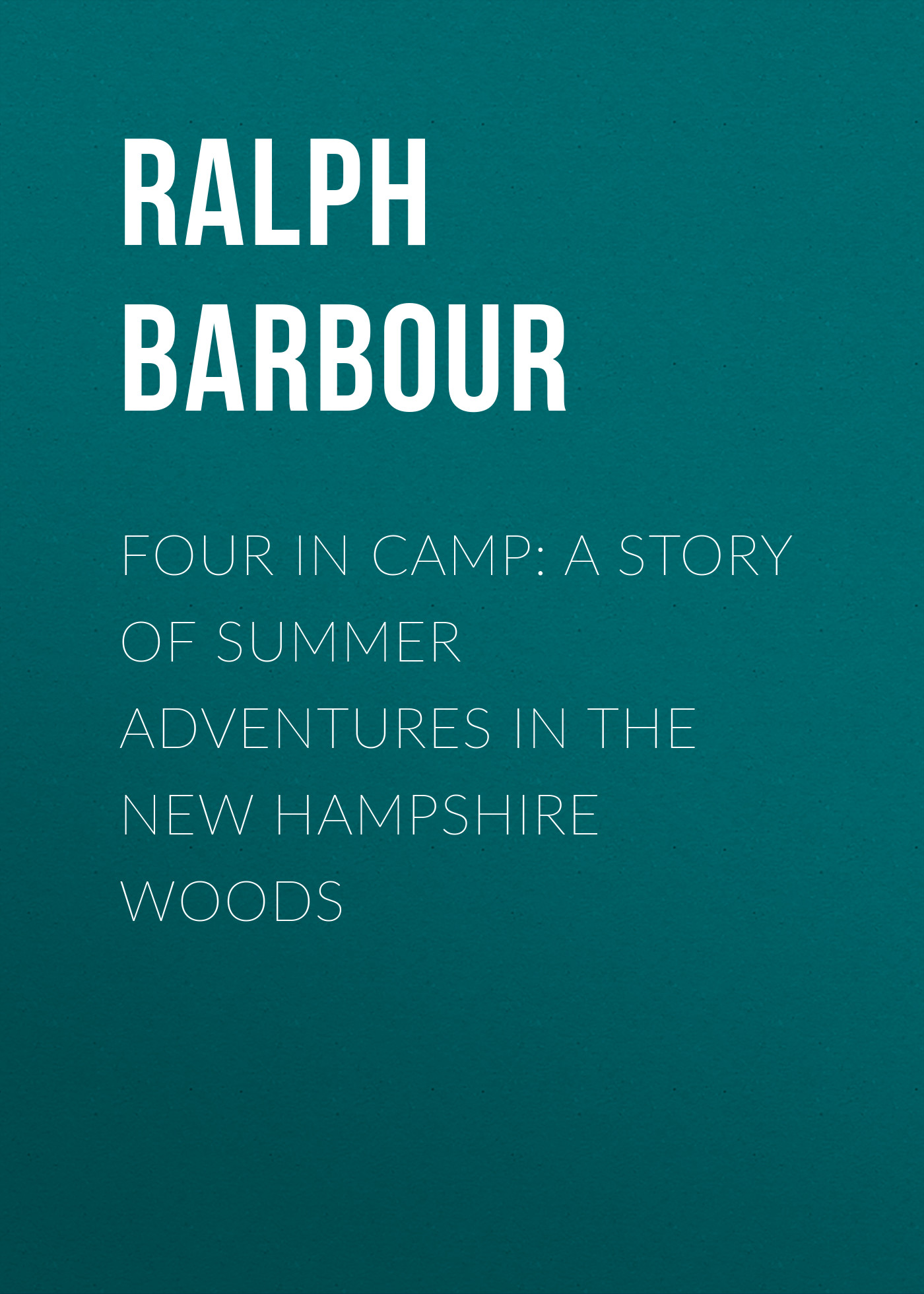 Barbour Ralph Henry Four in Camp: A Story of Summer Adventures in the New Hampshire Woods craig richardson adventures in python