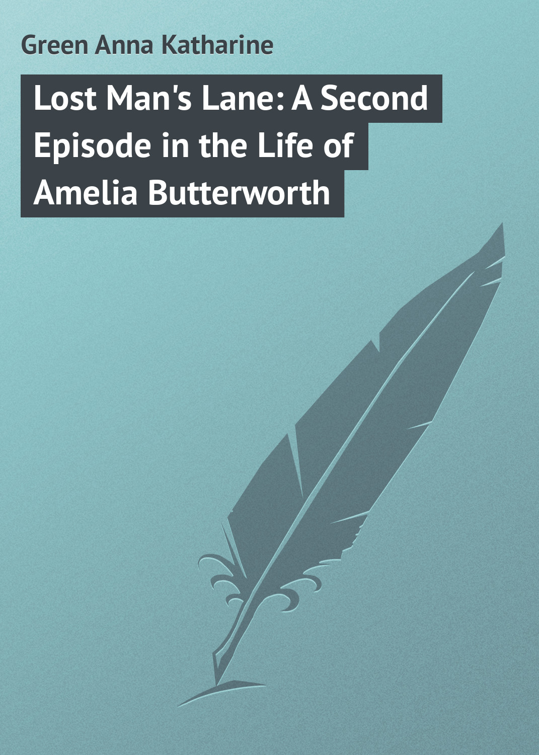 Green Anna Katharine Lost Man's Lane: A Second Episode in the Life of Amelia Butterworth green anna katharine the mystery of the hasty arrow