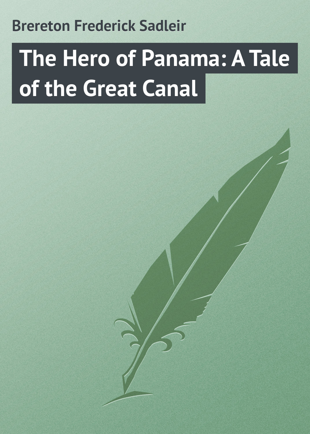 Brereton Frederick Sadleir The Hero of Panama: A Tale of the Great Canal