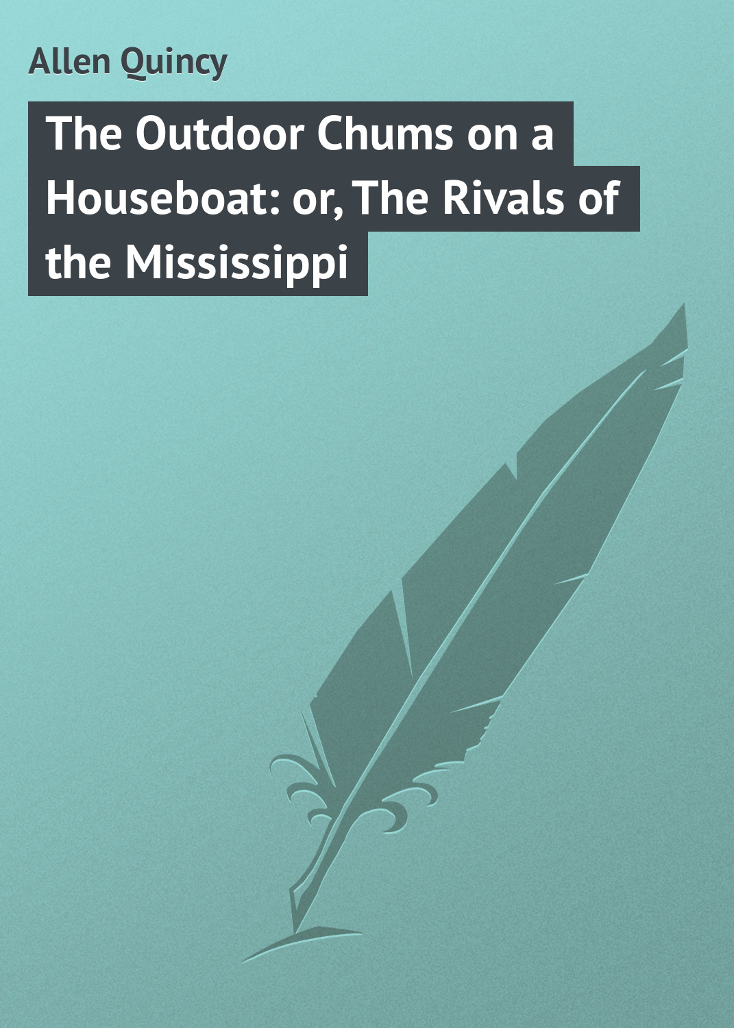 купить Allen Quincy The Outdoor Chums on a Houseboat: or, The Rivals of the Mississippi по цене 0 рублей