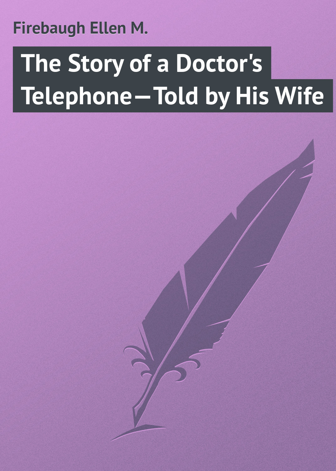 Firebaugh Ellen M. The Story of a Doctor's Telephone—Told by His Wife his story of re negotiation