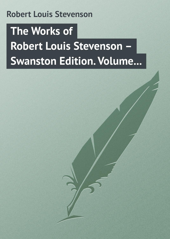 все цены на Роберт Льюис Стивенсон The Works of Robert Louis Stevenson – Swanston Edition. Volume 14