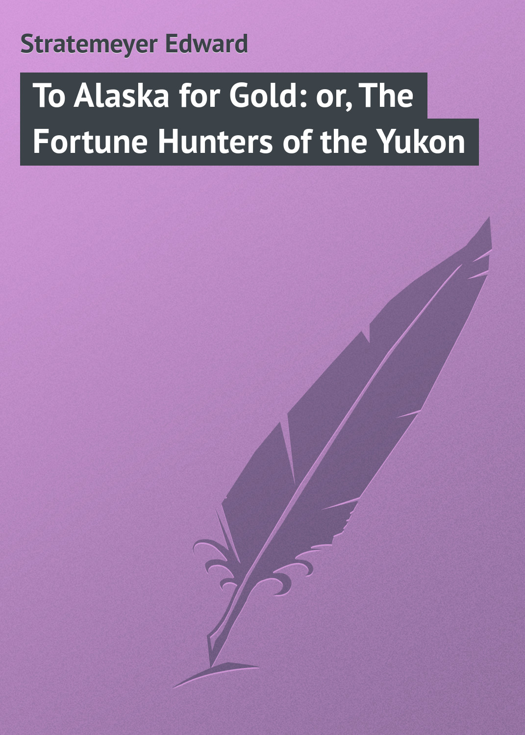 Stratemeyer Edward To Alaska for Gold: or, The Fortune Hunters of the Yukon
