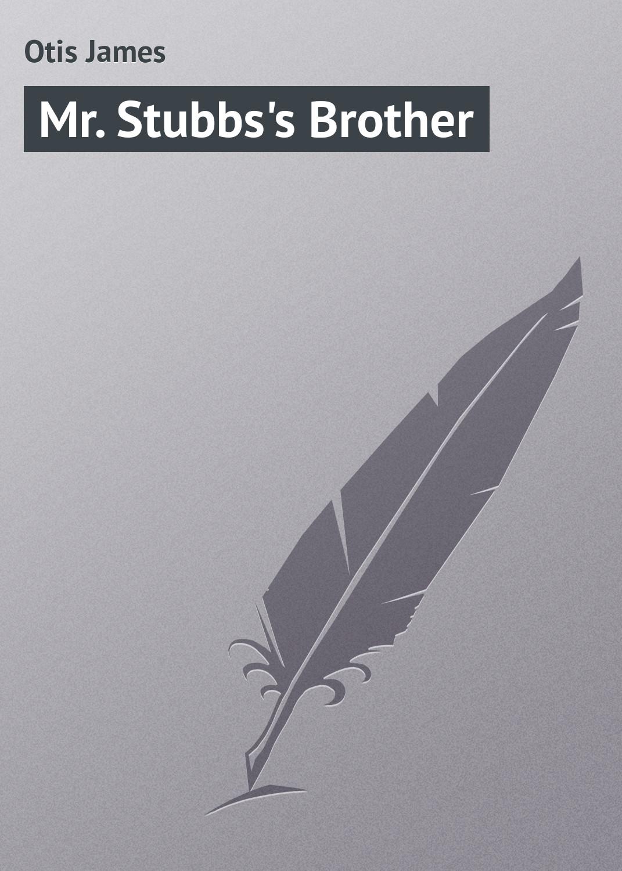 Otis James Mr. Stubbs's Brother