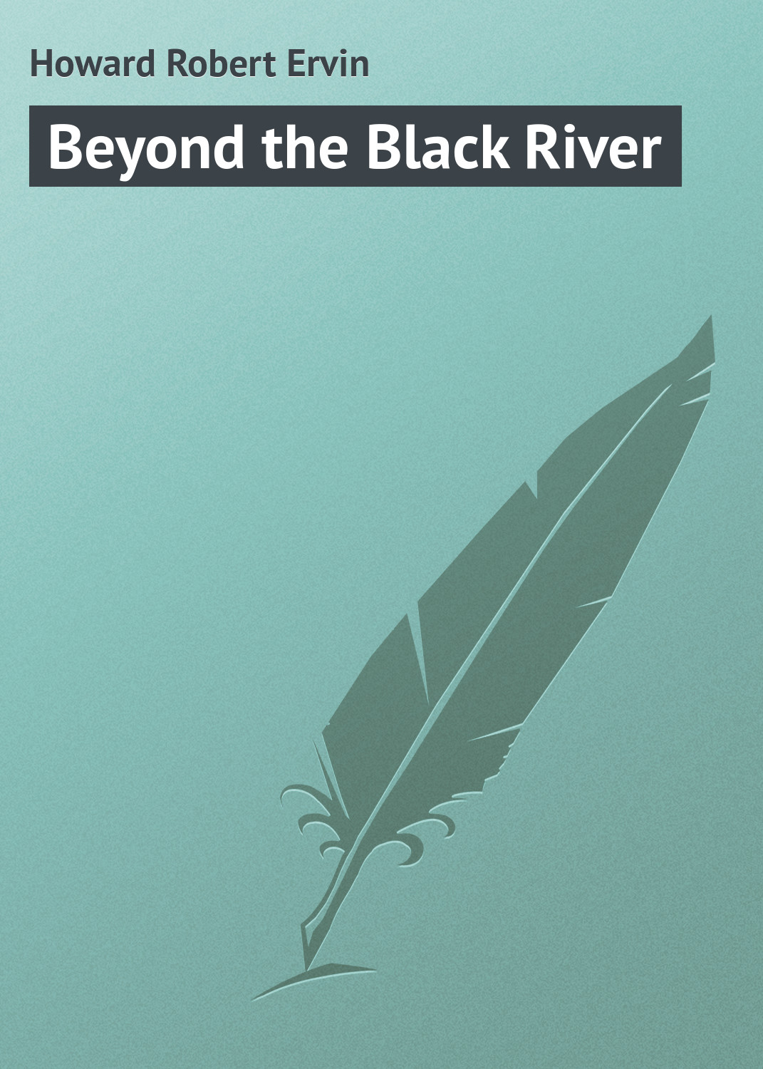 Howard Robert Ervin Beyond the Black River howard robert ervin the hyborian age
