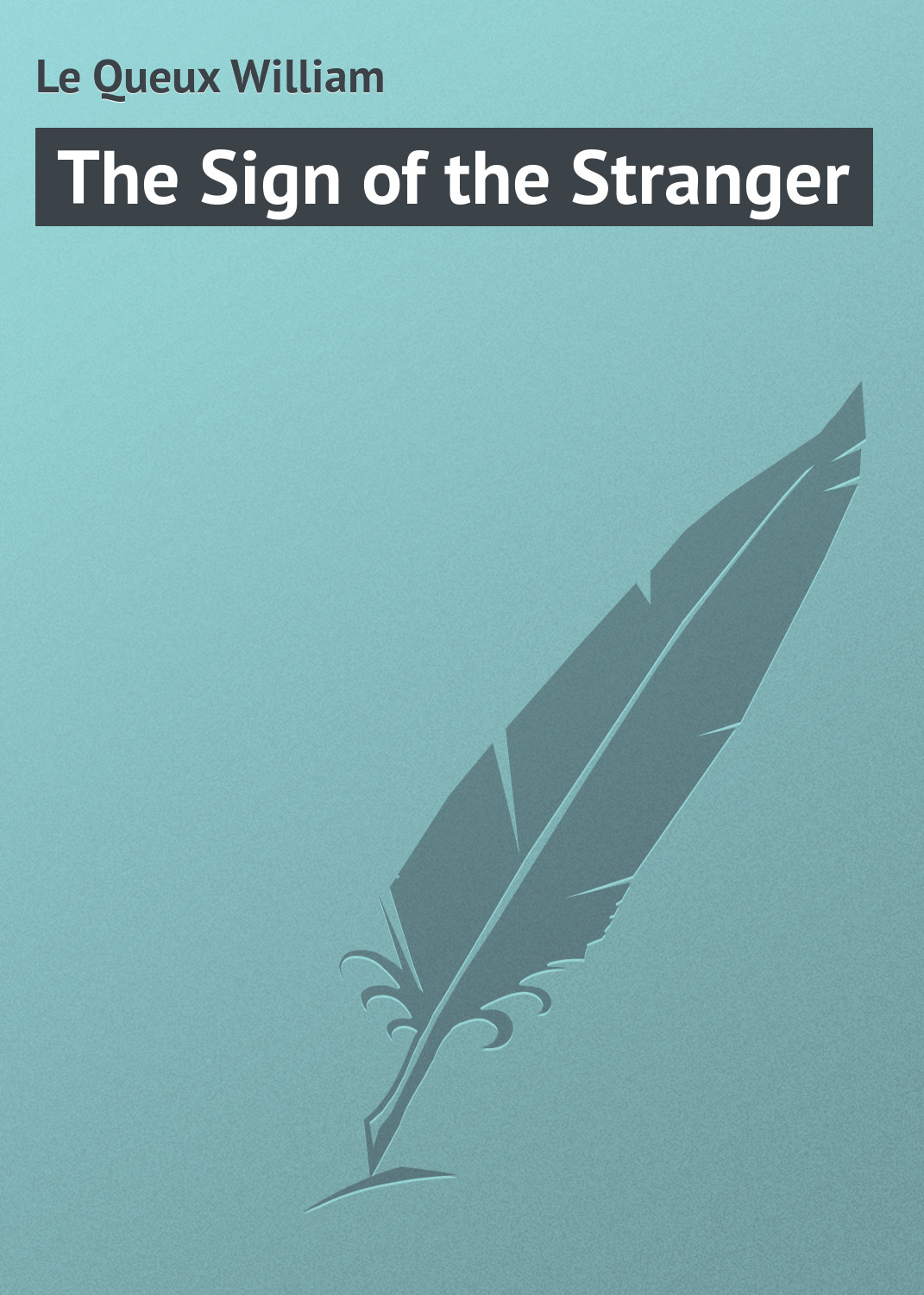лучшая цена Le Queux William The Sign of the Stranger