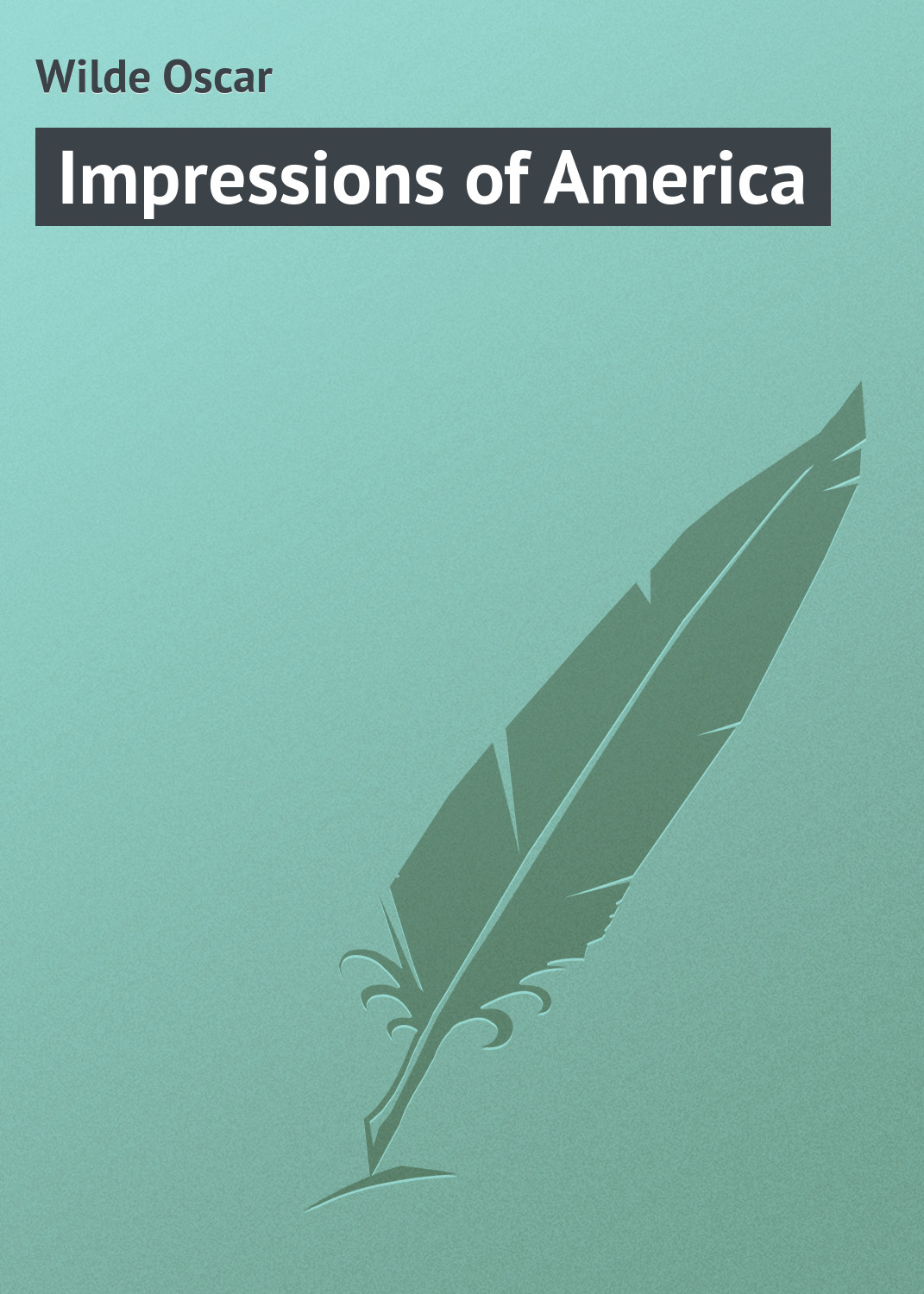 Оскар Уайльд Impressions of America оскар уайльд ben kutchers illustrated edition of a house of pomegranates