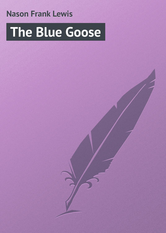 цена Nason Frank Lewis The Blue Goose онлайн в 2017 году
