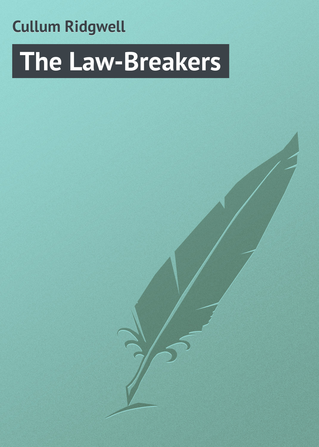 Cullum Ridgwell The Law-Breakers cullum ridgwell in the brooding wild