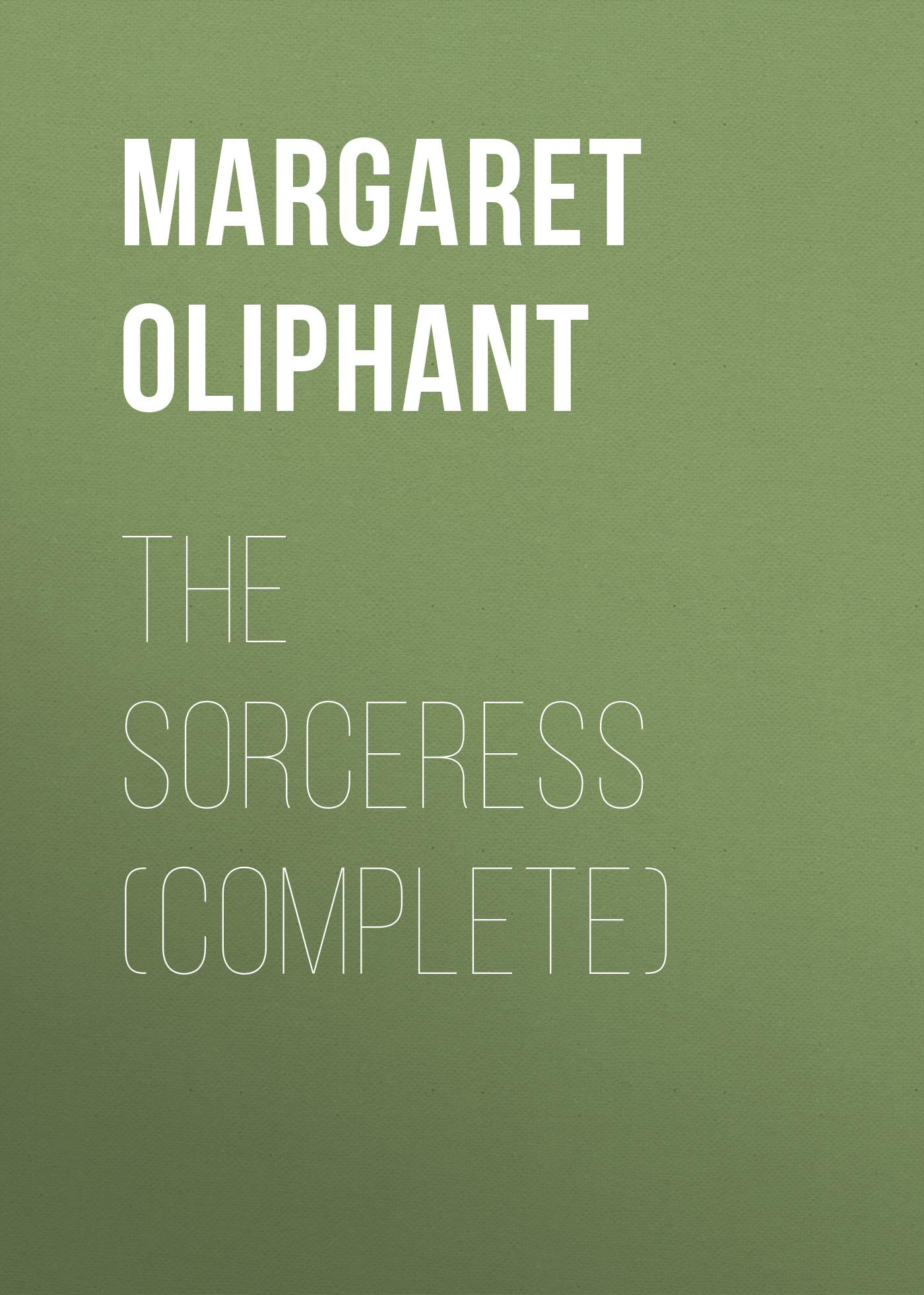 Маргарет Олифант The Sorceress (complete) маргарет олифант the sorceress volume 2 of 3