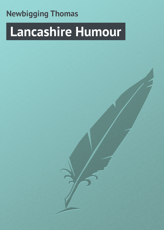 Newbigging Thomas Lancashire Humour цена