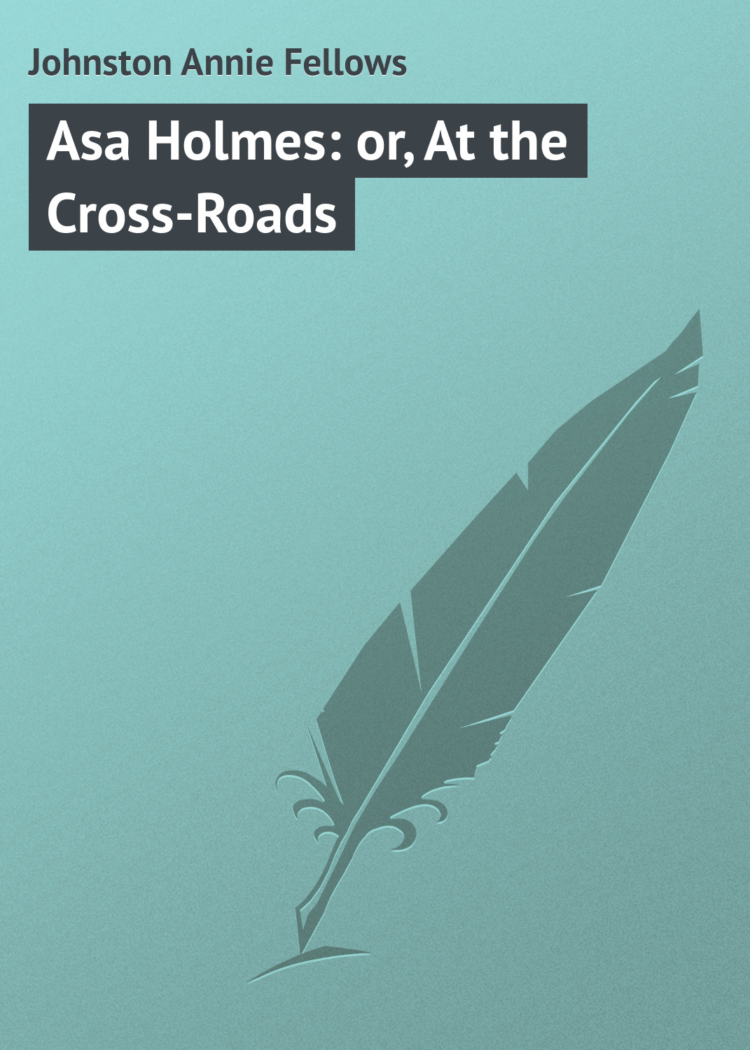 Johnston Annie Fellows Asa Holmes: or, At the Cross-Roads цена